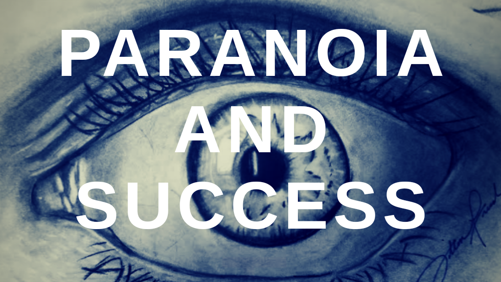 """HOW """"PARANOIA"""" CAN HELP YOU SUCCEED – FREE"""